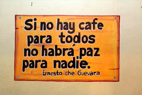 Che's take on the essential role of coffee posted on the wall of the Colonila Cafe in Tlatlauquitepec, Puebla.